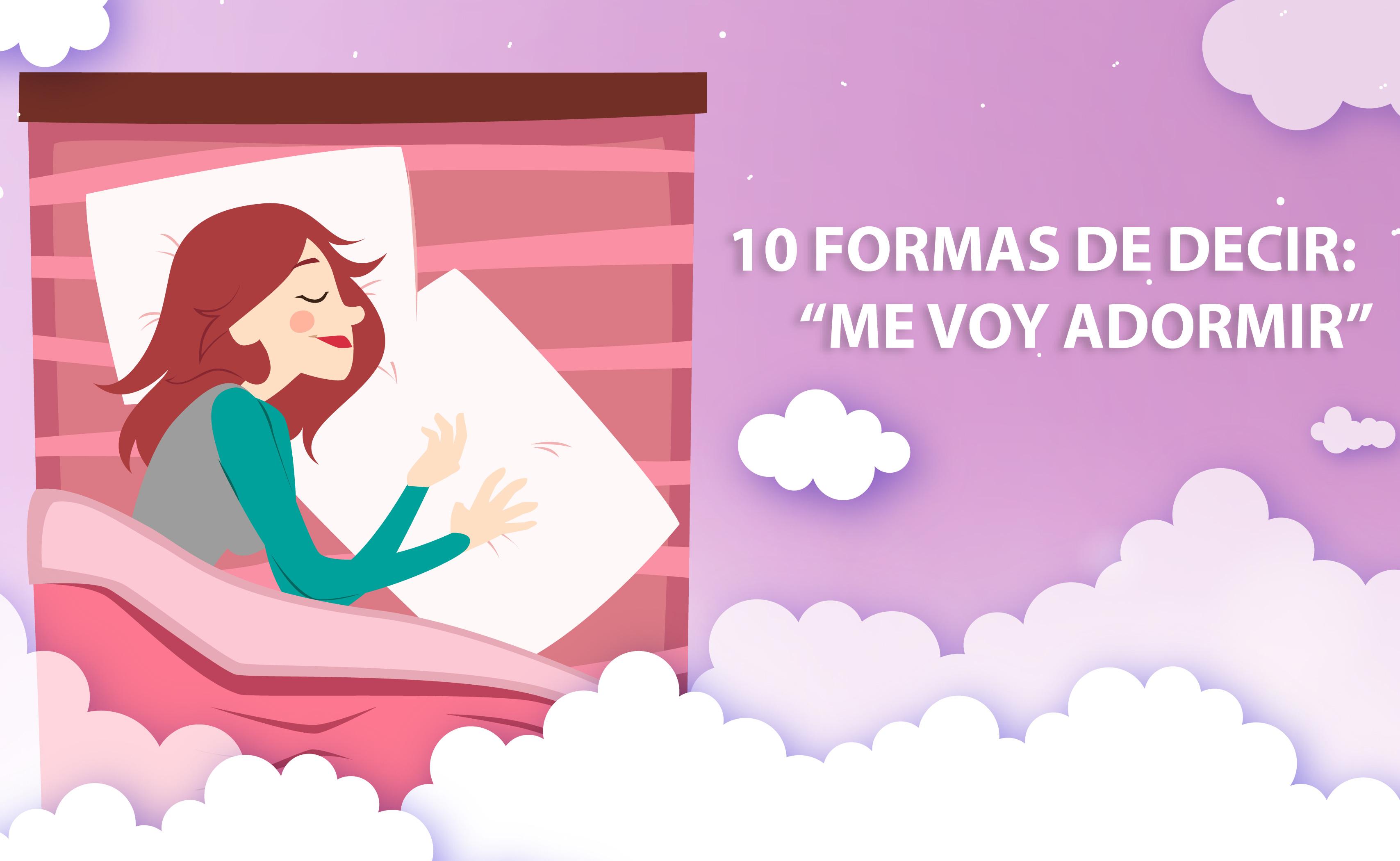 """10 formas de decir """"me voy a dormir"""""""